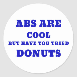 Abs are Cool but have you tried Donuts Classic Round Sticker