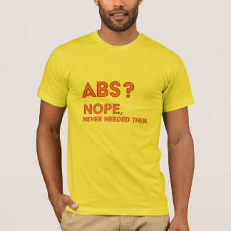 Abs, Never Needed Them. T-Shirt