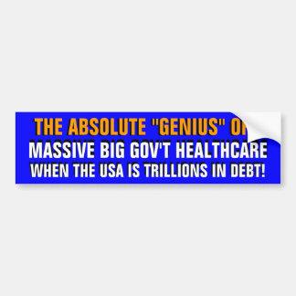"ABSOLUTE ""GENIUS"" OF MASSIVE BIG GOV'T HEALTHCARE! BUMPER STICKER"