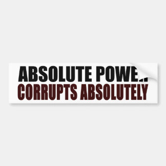 Absolute Power Corrupts Absolutely Bumper Sticker