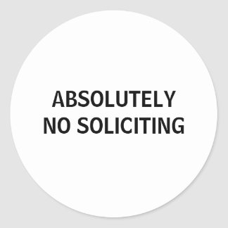 ABSOLUTELY NO SOLICITING ROUND STICKER