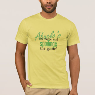 Abuelo's the Name, and Spoiling's the Game T-Shirt
