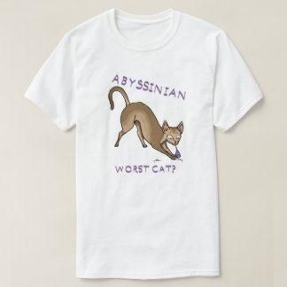 Abyssinian- worst cat? T-Shirt