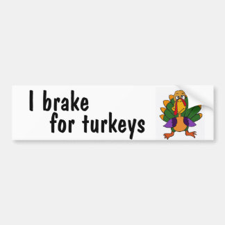 AC- I brake for turkeys bumper sticker Car Bumper Sticker