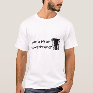 accordion, Fancy a bit of , squeezeboxing? T-Shirt