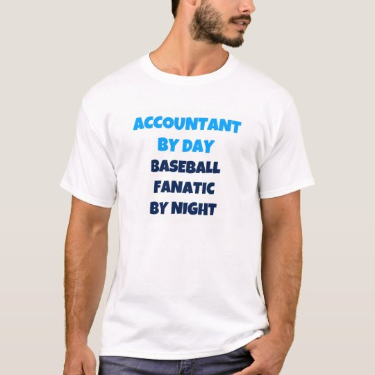 Accountant by Day Baseball Fanatic by Night T-Shirt
