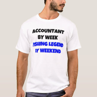 Accountant by Week Fishing Legend By Weekend T-Shirt