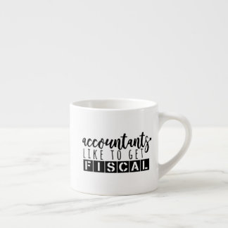 Accountant Like to Get Fiscal - Simple Work Espresso Cup