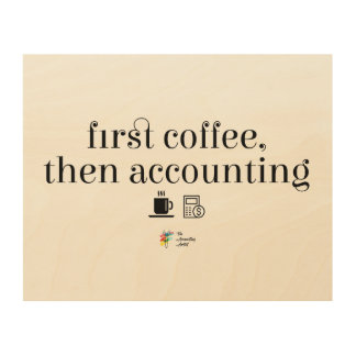 Accountant Wall Art - First Coffee Then Accounting