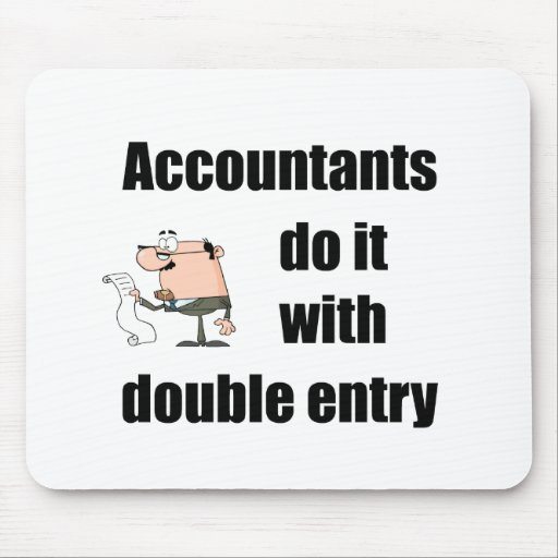 accountants do it with double entry mouse pad