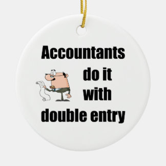 accountants do it with double entry round ceramic ornament