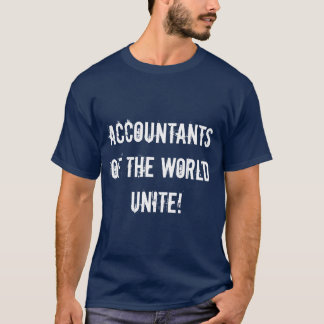 Accountants of the world unite! T-Shirt