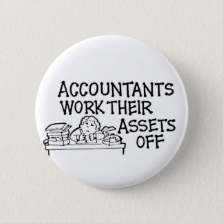 Accountants Work Their Assets Off 2 Inch Round Button