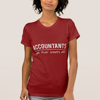 Accountants Work Their Assets Off T-shirts