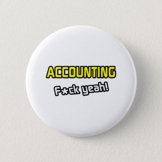 Accounting ... F-ck Yeah! 2 Inch Round Button