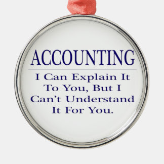 Accounting Joke .. Explain Not Understand Metal Ornament