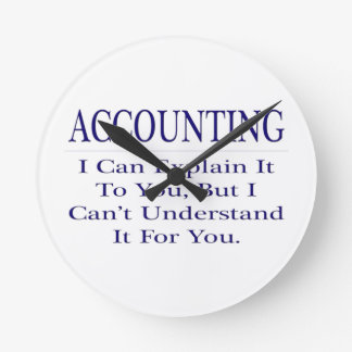Accounting Joke .. Explain Not Understand Round Clock
