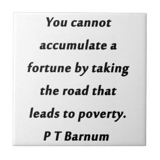Accumulate A Fortune - P T Barnum Ceramic Tiles