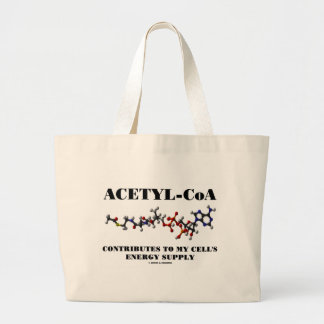 Acetyl-CoA Contributes To My Cell's Energy Supply Large Tote Bag