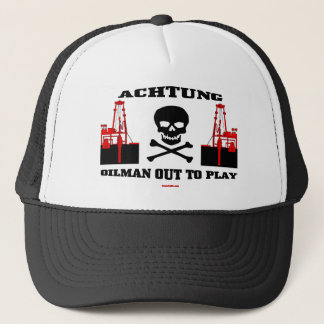 Achtung Oilman Out To Play, Oil Field Cap