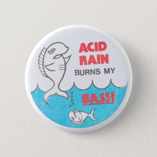 Acid Rain Burns My Bass Vintage EnvironmentaButton 2 Inch Round Button