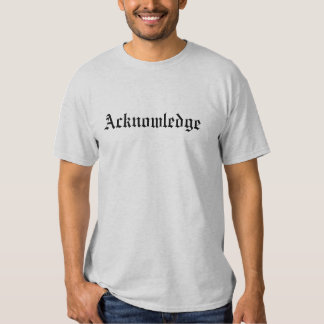Acknowledge T Shirt