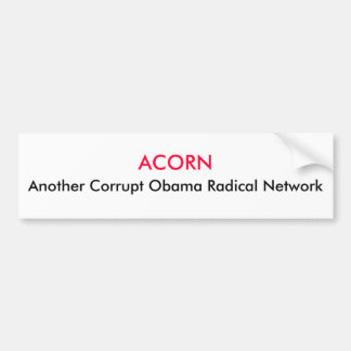 ACORN, Another Corrupt Obama Radical Network Bumper Sticker