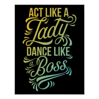Act Like a Lady Dance Like a Boss | Dancer Poster