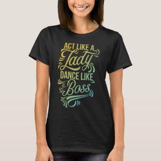 Act Like a Lady Dance Like a Boss   Dancer T-Shirt