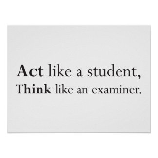 Act like a student, Think like an examiner Poster
