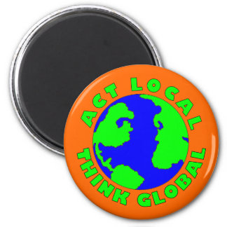 Act Local Think Global Magnet