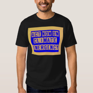 Act now on climate emergency t shirt