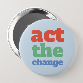 Act the Change, Change - Font & Color Customizable 4 Inch Round Button