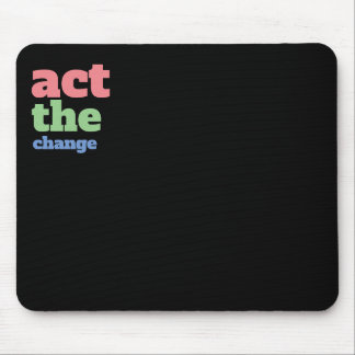 Act the Change, Change - Font & Color Customizable Mouse Pad
