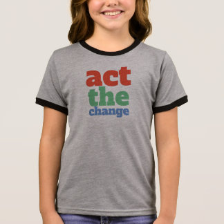 Act the Change, Change - Font & Color Customizable Ringer T-Shirt