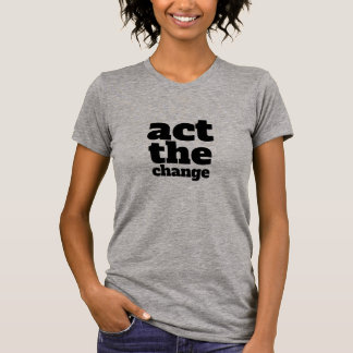 Act the Change, Change - Font & Color Customizable T-Shirt