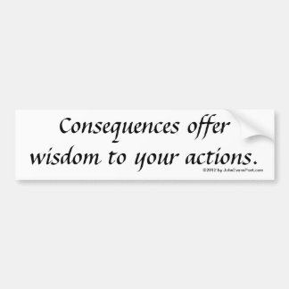 Actions and consequences bumper stickers