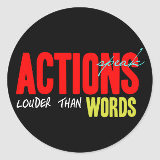Actions Speak Louder Classic Round Sticker