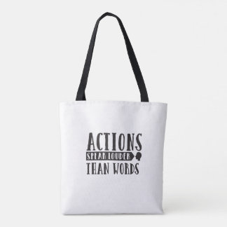 Actions Speak Louder Than Words Tote Bag