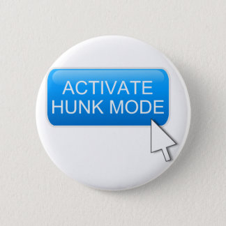 Activate hunk mode. 2 inch round button