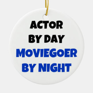 Actor by Day Moviegoer by Night Ceramic Ornament