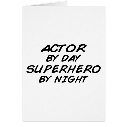 Actor Superhero by Night Greeting Card