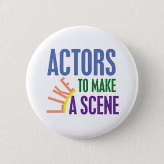 Actors Like to Make a Scene 2 Inch Round Button