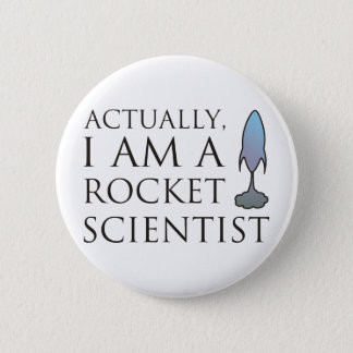 Actually, I am a rocket scientist. 2 Inch Round Button