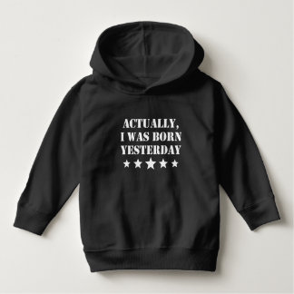 Actually I Was Born Yesterday Hoodie
