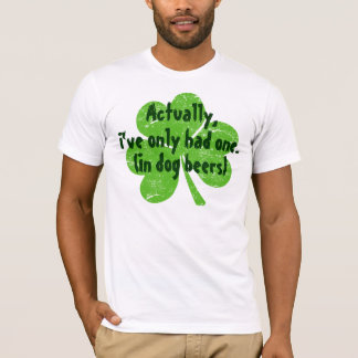Actually I've Only Had One in Dog Beers T-Shirt