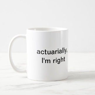 actuarially, i'm right coffee mug
