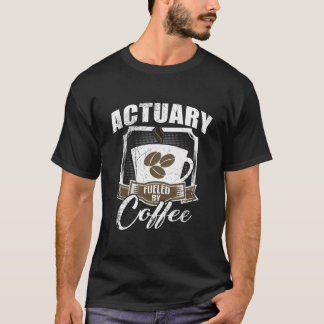 Actuary Fueled By Coffee T-Shirt