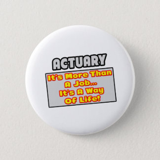 Actuary...More Than Job, Way of Life 2 Inch Round Button