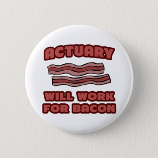 Actuary .. Will Work For Bacon 2 Inch Round Button